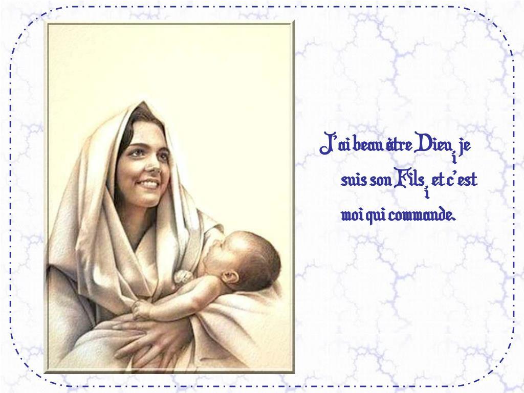 Jai beau tre Dieu, je suis son Fils, et cest moi qui commande.