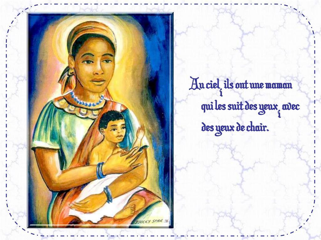 Au ciel, ils ont une maman qui les suit des yeux, avec des yeux de chair.