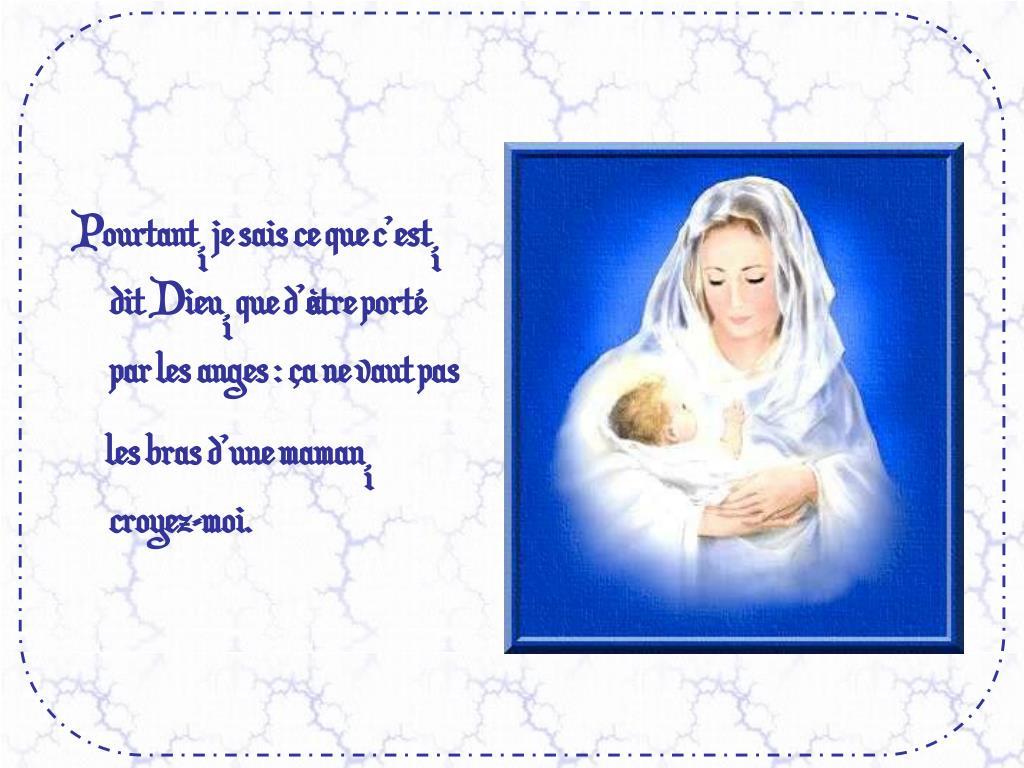 Pourtant, je sais ce que cest, dit Dieu, que dtre port par les anges : a ne vaut pas