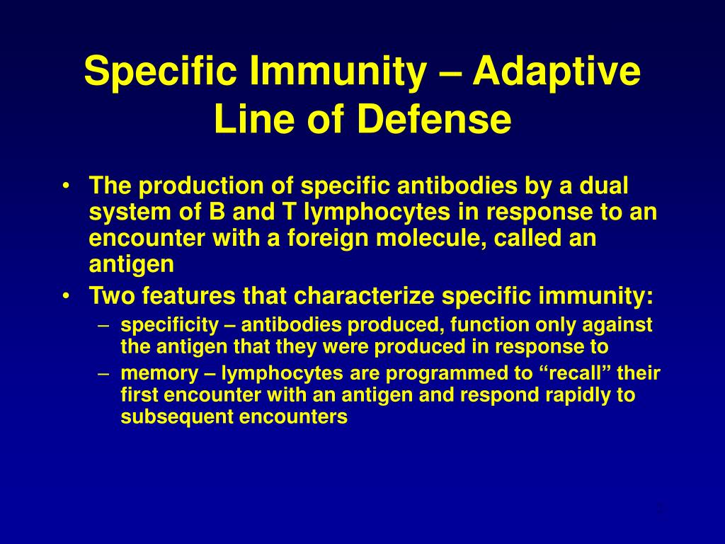 Specific Immunity – Adaptive Line of Defense