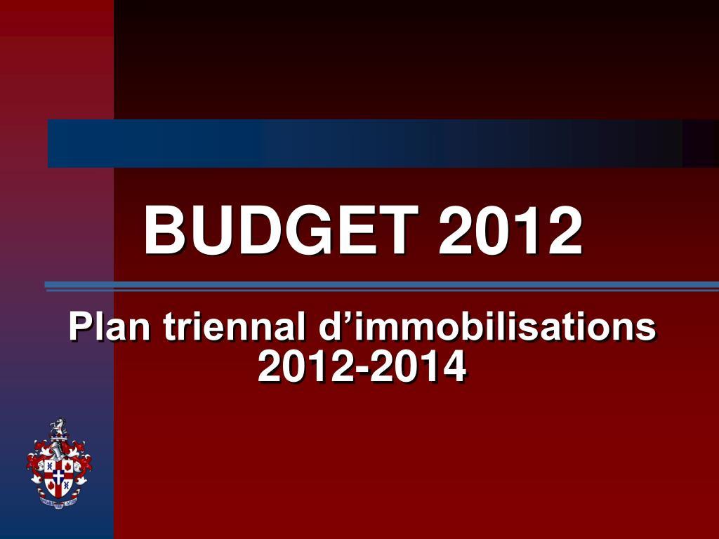 budget 2012 plan triennal d immobilisations 2012 2014