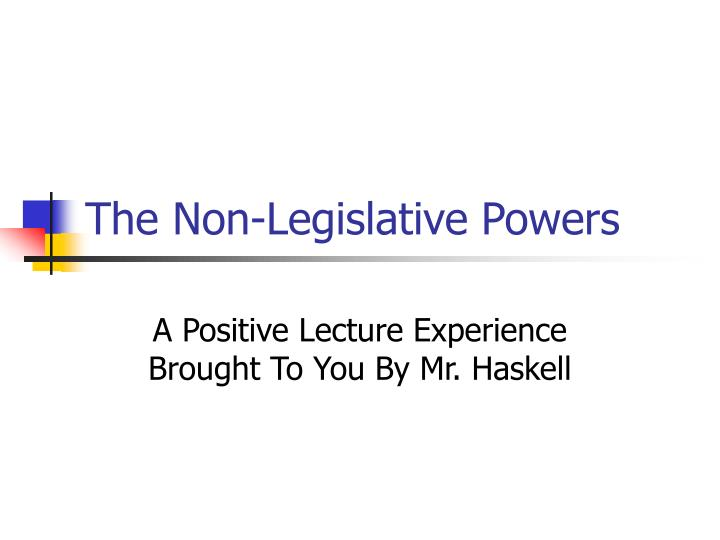 The non legislative powers