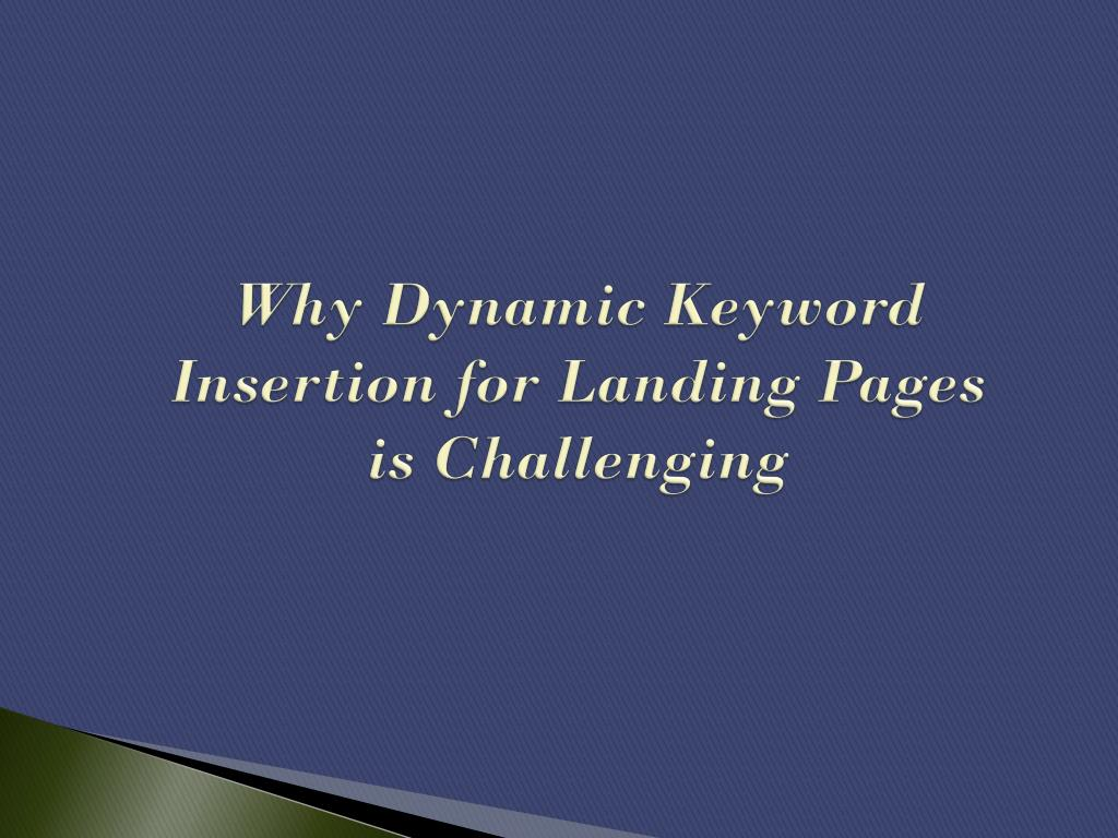 Why Dynamic Keyword Insertion for Landing Pages is Challenging