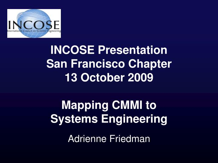 Incose presentation san francisco chapter 13 october 2009 mapping cmmi to systems engineering l.jpg