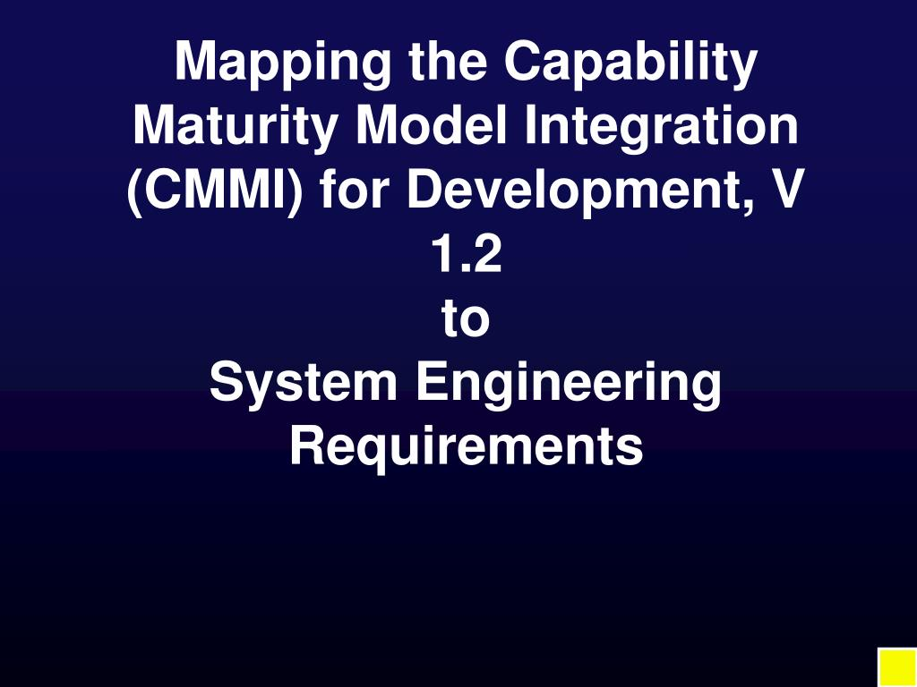Mapping the Capability Maturity Model Integration (CMMI) for Development, V 1.2