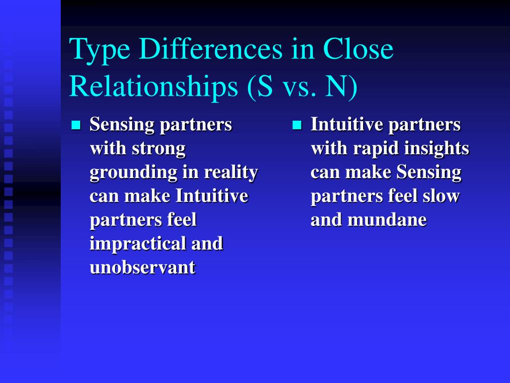 Sensing partners with strong grounding in reality can make Intuitive partners feel impractical and unobservant