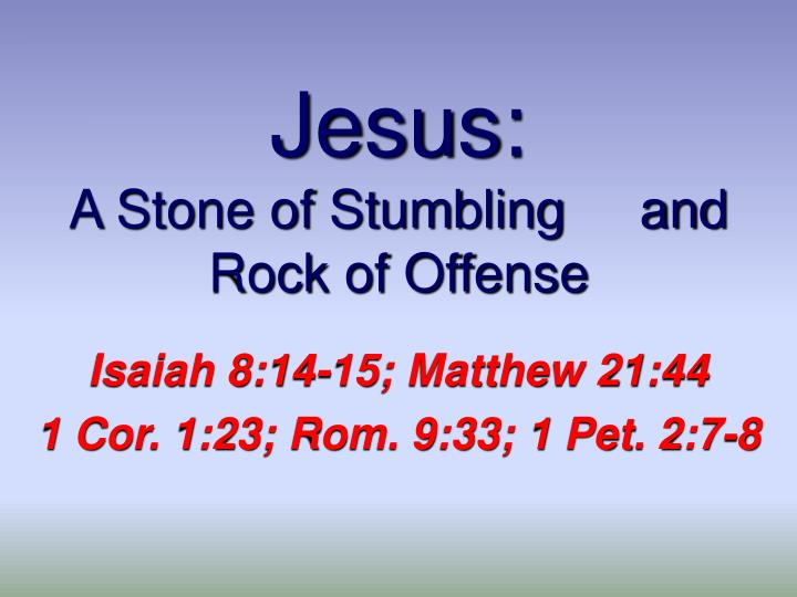Jesus a stone of stumbling and rock of offense l.jpg