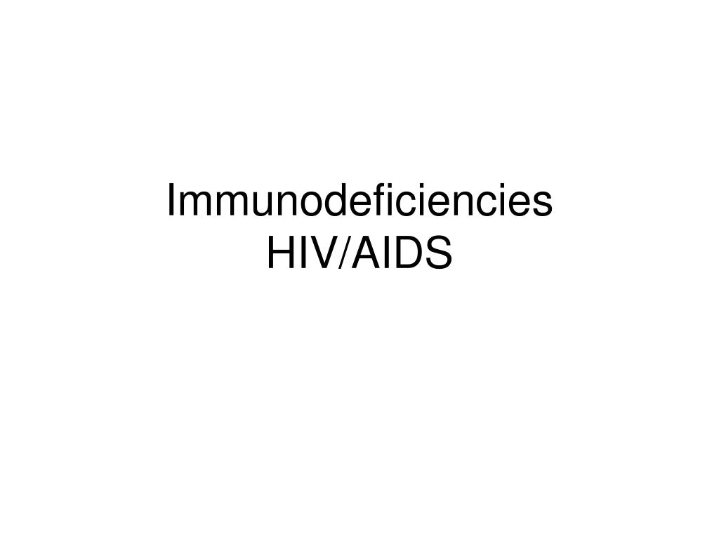 Immunodeficiencies  HIV/AIDS