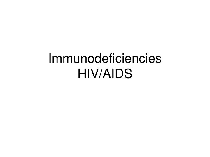 Immunodeficiencies hiv aids l.jpg