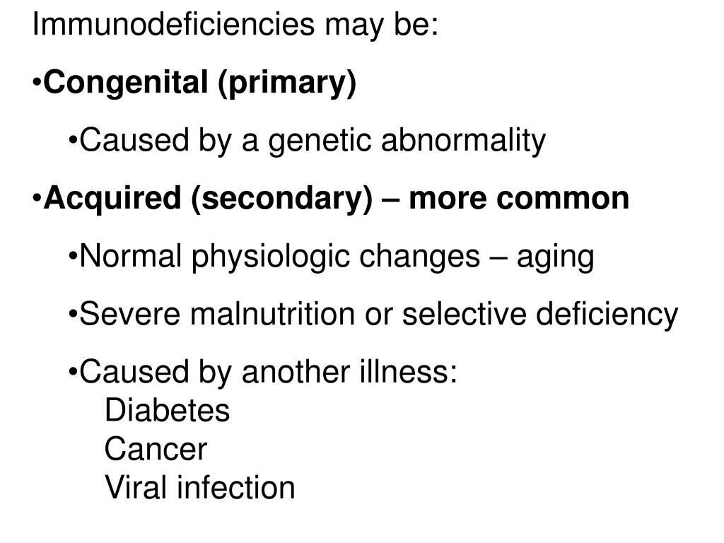 Immunodeficiencies may be: