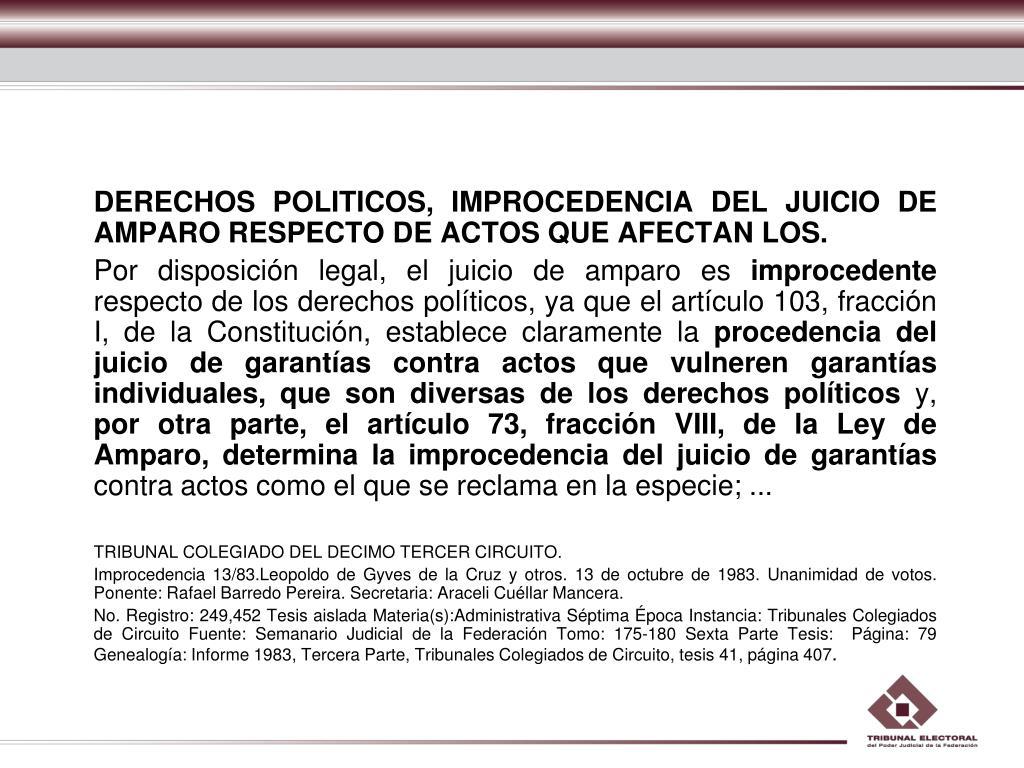 DERECHOS POLITICOS, IMPROCEDENCIA DEL JUICIO DE AMPARO RESPECTO DE ACTOS QUE AFECTAN LOS.