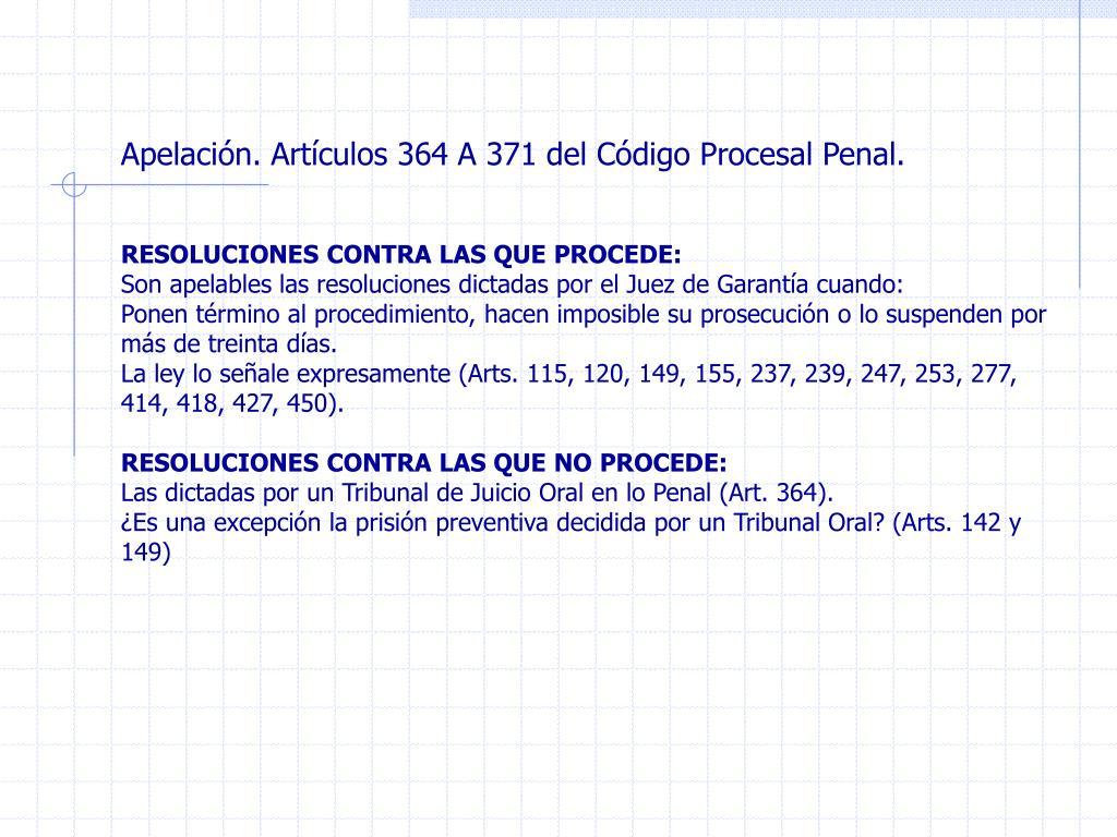 Apelación. Artículos 364 A 371 del Código Procesal Penal.