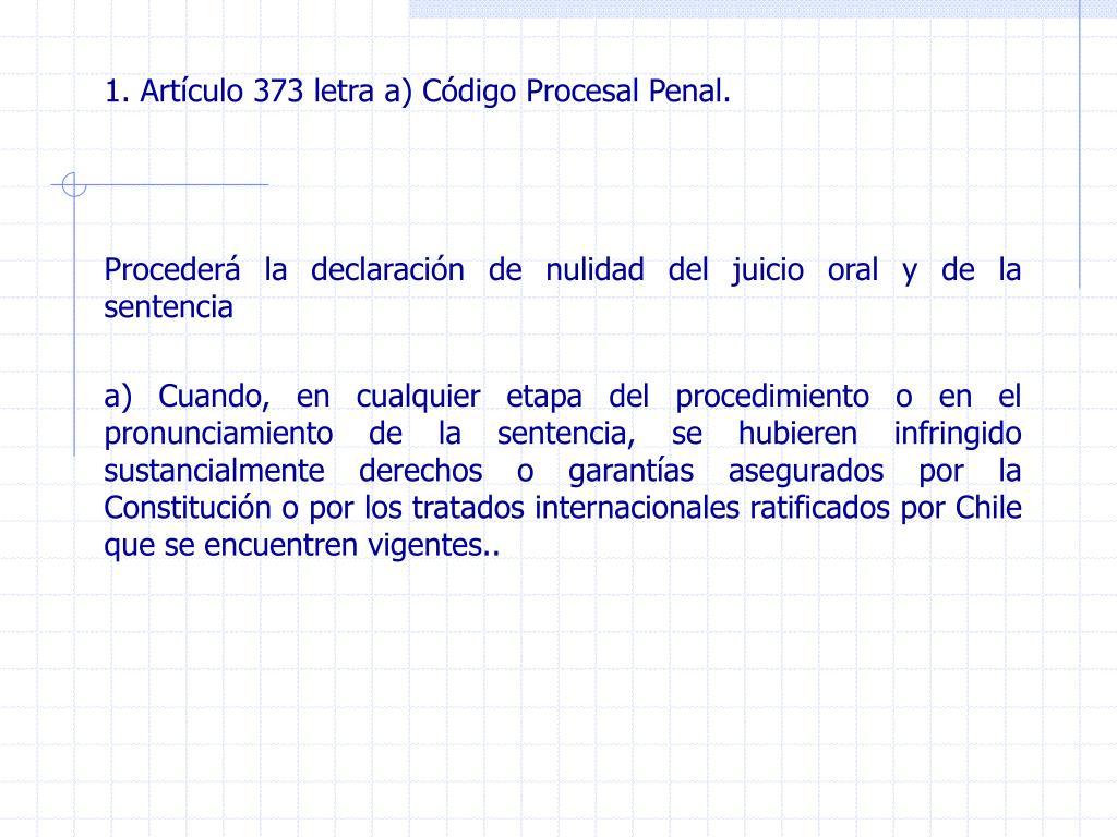 1. Artículo 373 letra a) Código Procesal Penal.