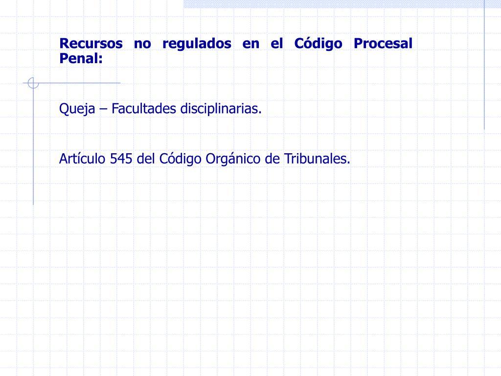 Recursos no regulados en el Código Procesal Penal: