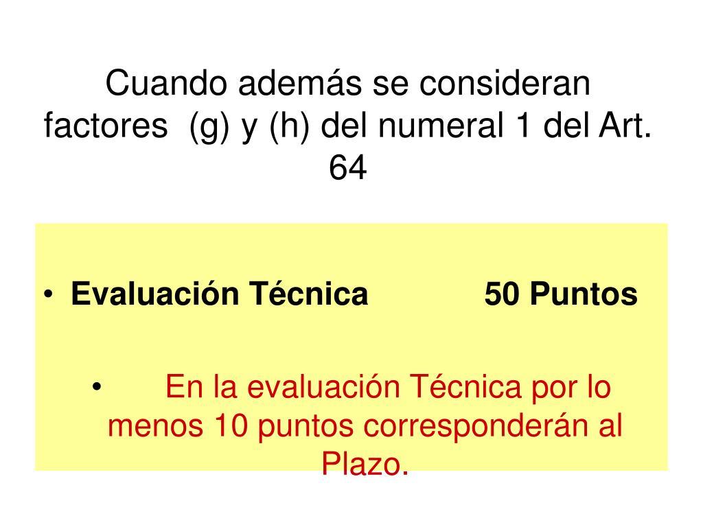 Cuando además se consideran factores  (g) y (h) del numeral 1 del Art. 64