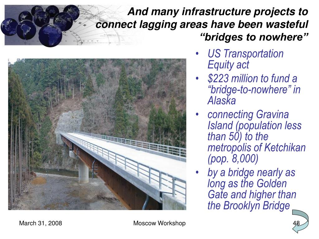 "And many infrastructure projects to connect lagging areas have been wasteful ""bridges to nowhere"""
