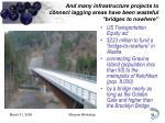 and many infrastructure projects to connect lagging areas have been wasteful bridges to nowhere