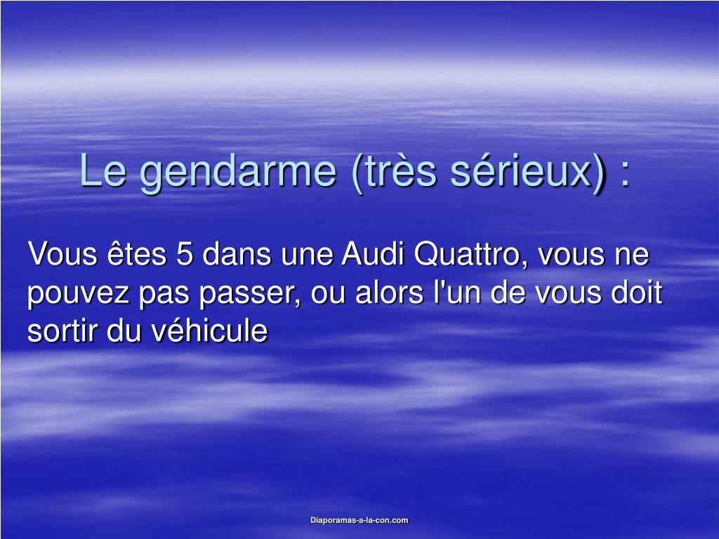 Le gendarme (très sérieux) :