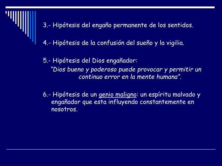 3.- Hipótesis del engaño permanente de los sentidos.