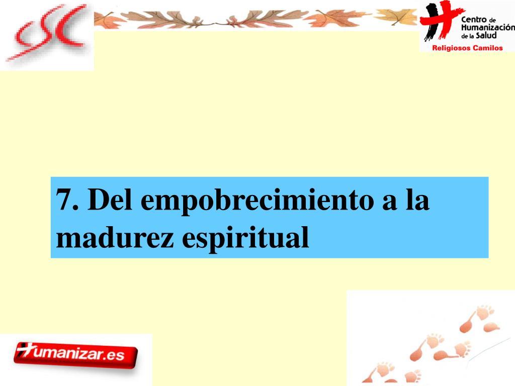 7. Del empobrecimiento a la madurez espiritual