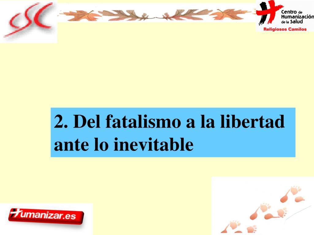 2. Del fatalismo a la libertad ante lo inevitable