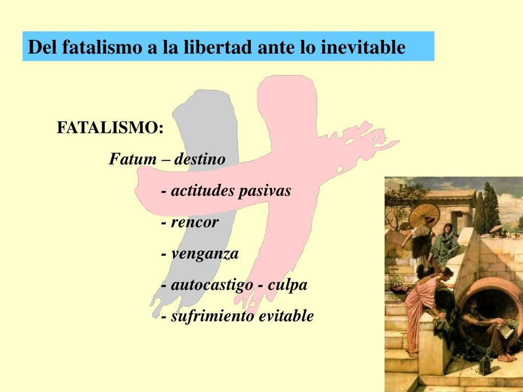 Del fatalismo a la libertad ante lo inevitable