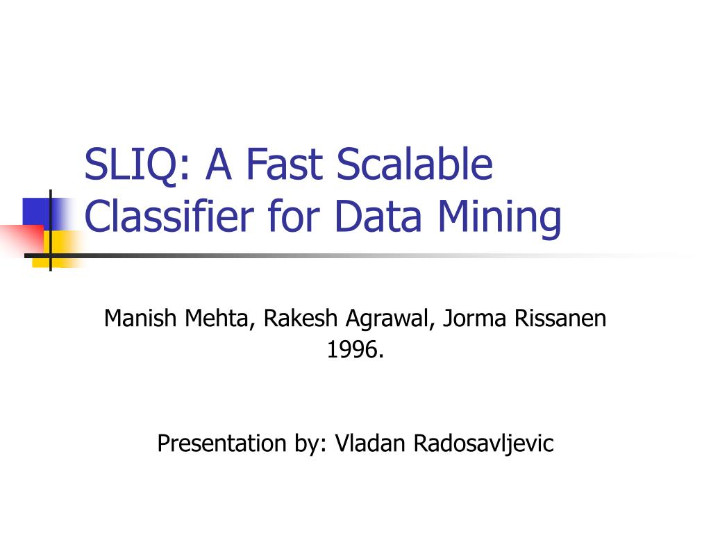 SLIQ: A Fast Scalable Classifier for Data Mining