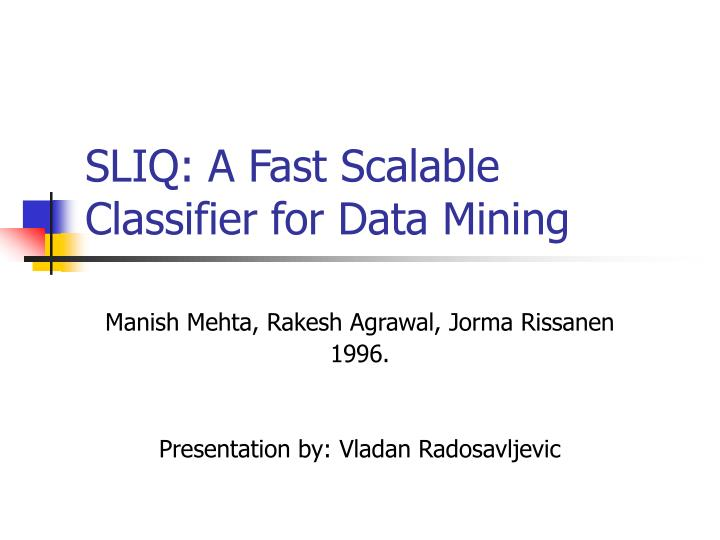 Sliq a fast scalable classifier for data mining l.jpg