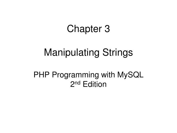 Chapter 3 manipulating strings php programming with mysql 2 nd edition l.jpg