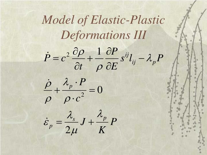 Model of Elastic-Plastic Deformations III