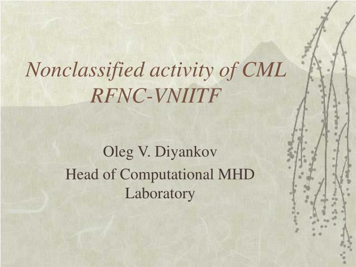 Nonclassified activity of cml rfnc vniitf