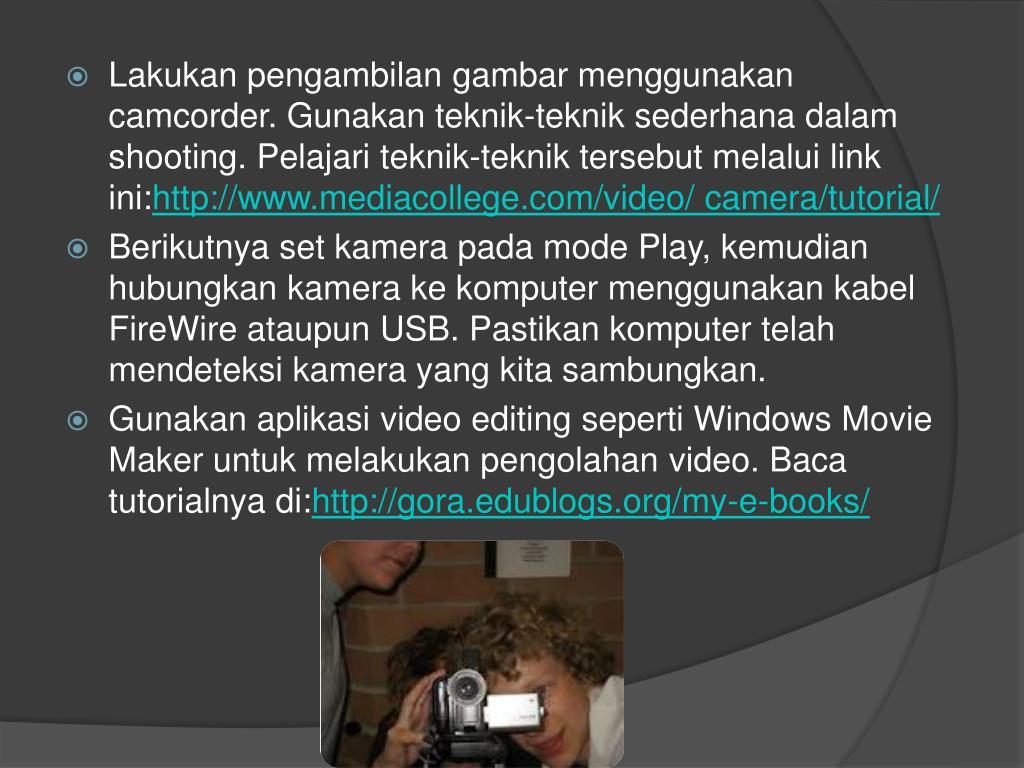 Lakukan pengambilan gambar menggunakan camcorder. Gunakan teknik-teknik sederhana dalam shooting. Pelajari teknik-teknik tersebut melalui link ini: