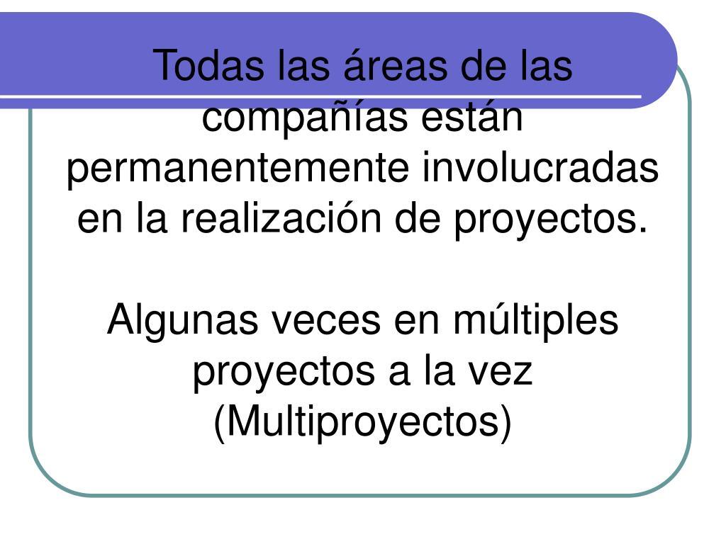 Todas las áreas de las compañías están permanentemente involucradas en la realización de proyectos.