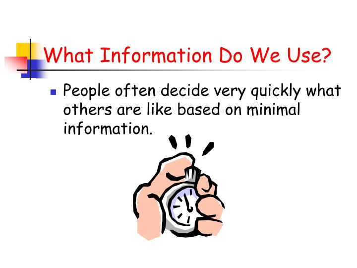 What information do we use