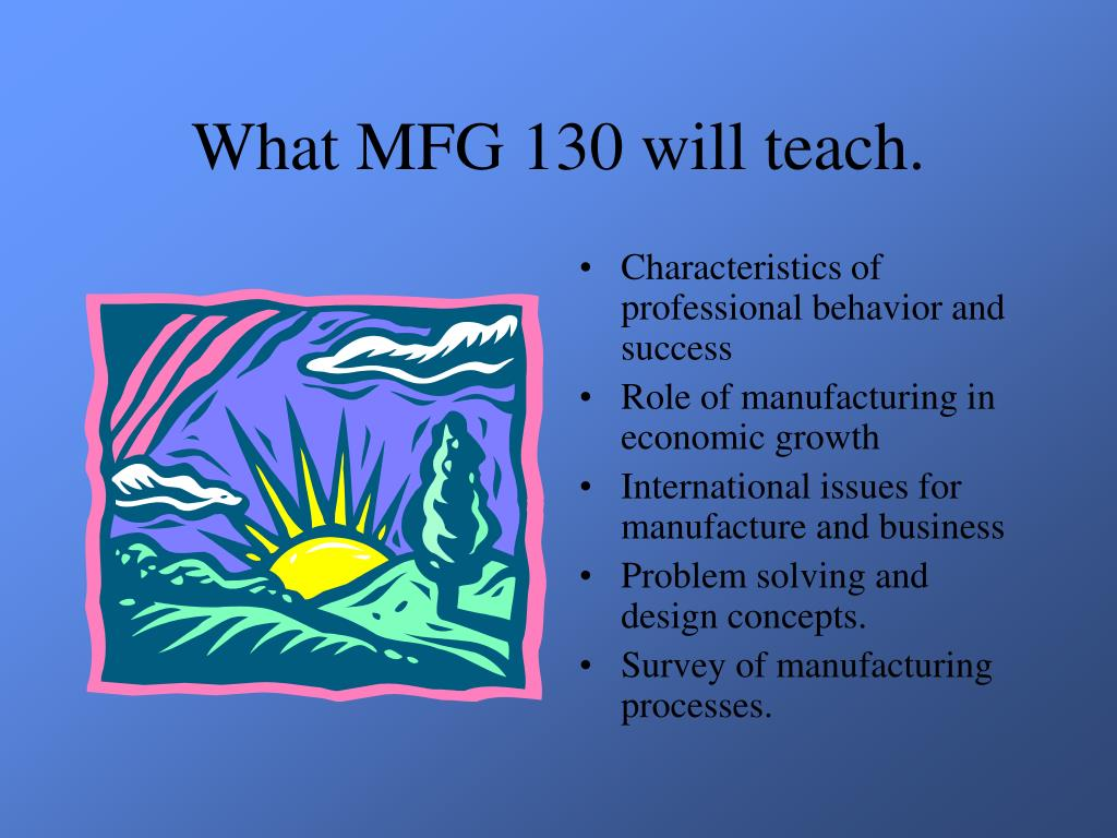 What MFG 130 will teach.