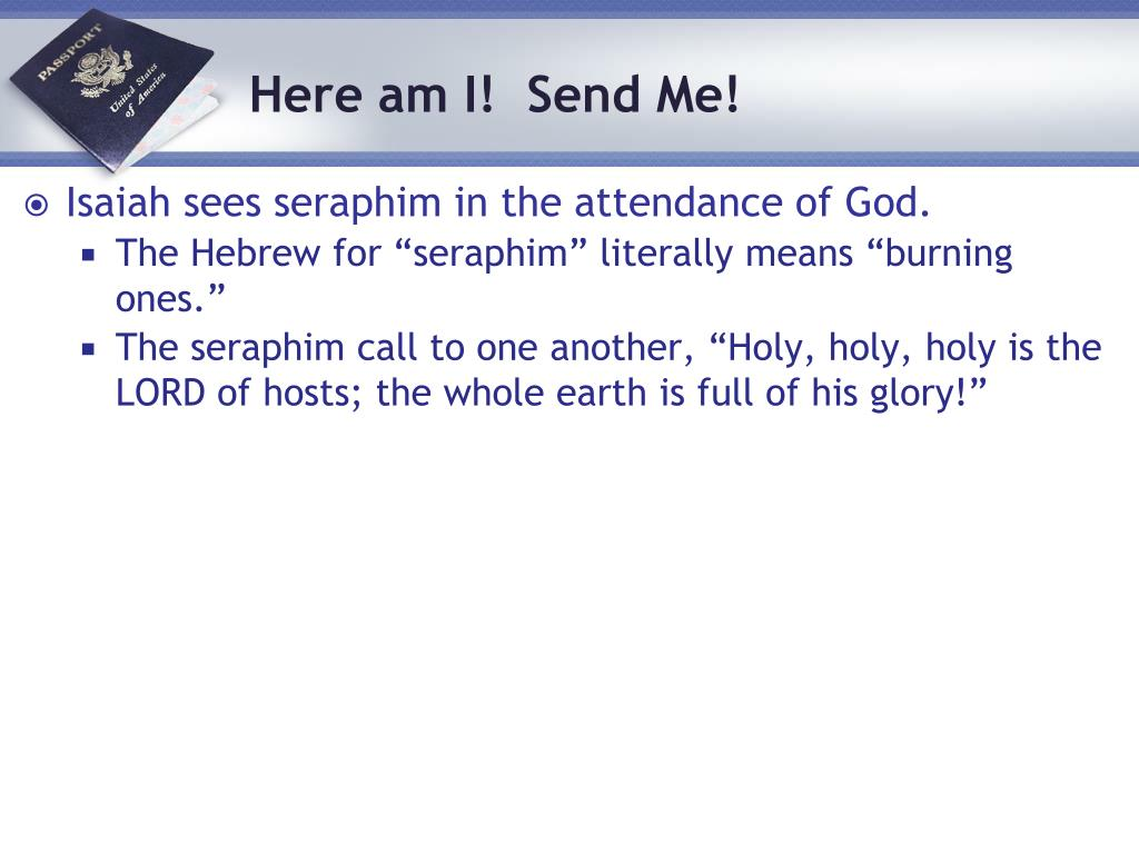 Isaiah sees seraphim in the attendance of God.