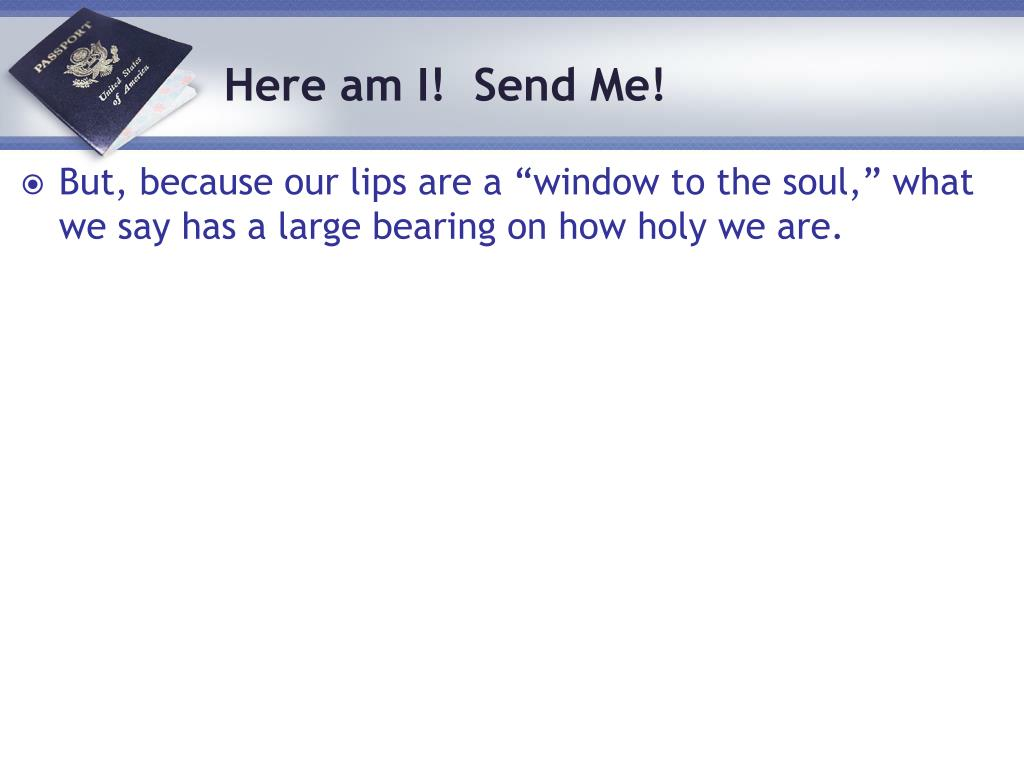 "But, because our lips are a ""window to the soul,"" what we say has a large bearing on how holy we are."