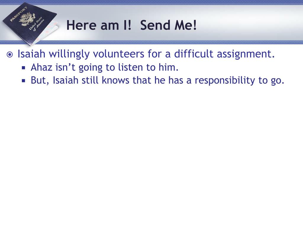 Isaiah willingly volunteers for a difficult assignment.
