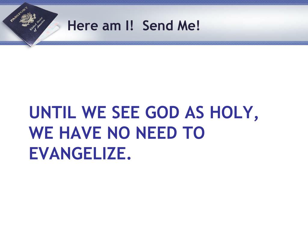 Until we see God as holy, we have no need to evangelize.