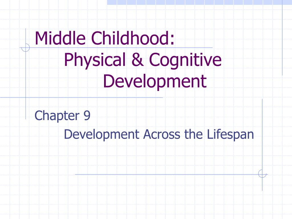 physical development in middle childhood essay This lesson introduces students to the stages of human growth and development that take place during middle child's physical development middle childhood.