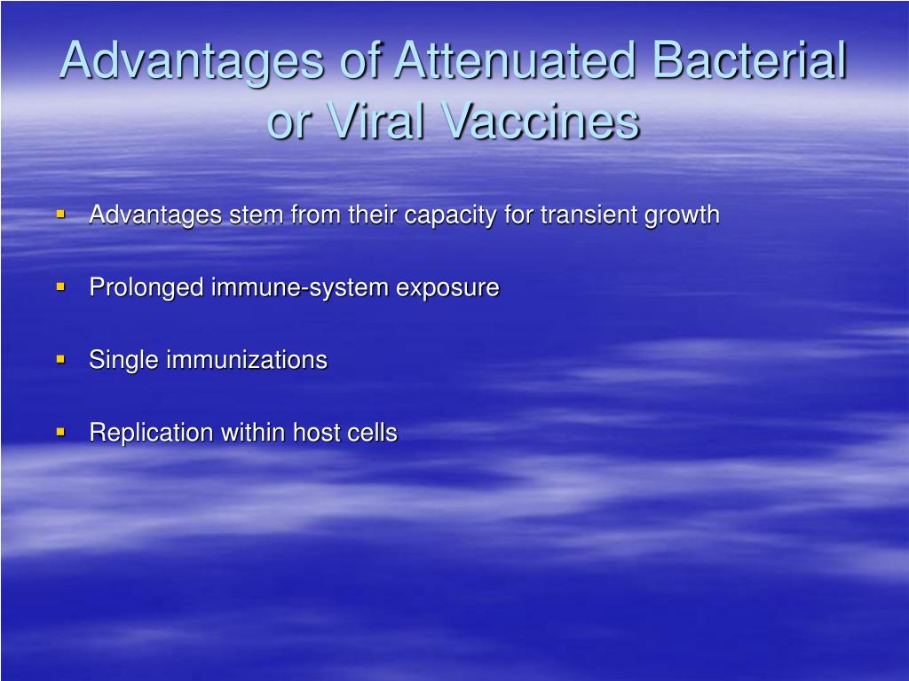Advantages of Attenuated Bacterial or Viral Vaccines