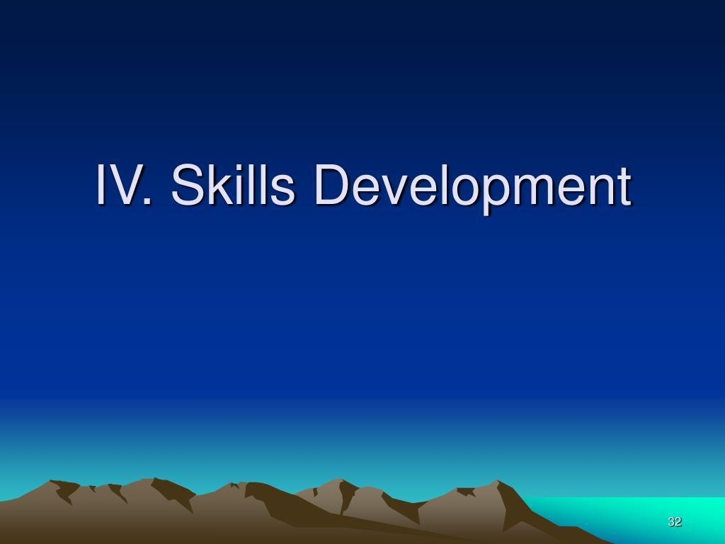 IV. Skills Development