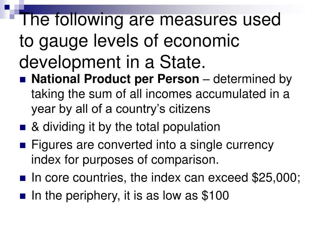 The following are measures used to gauge levels of economic development in a State.