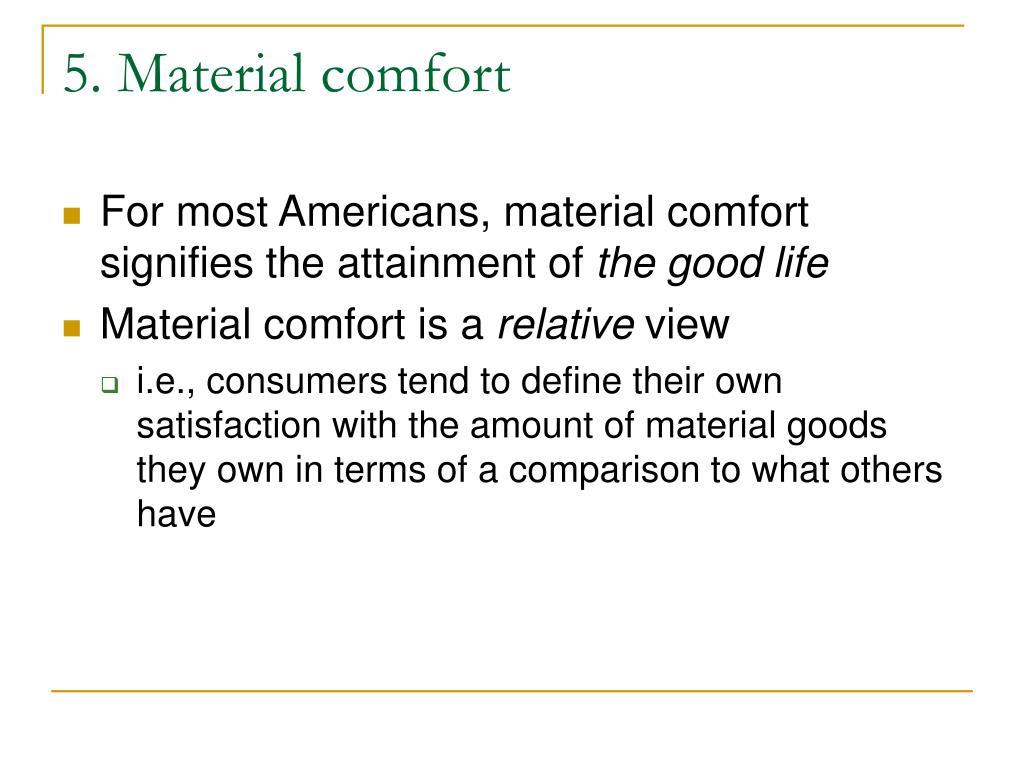 5. Material comfort