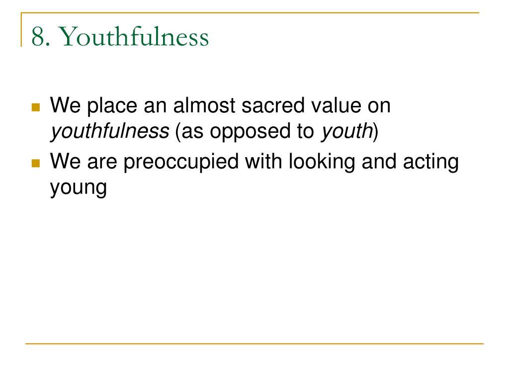 8. Youthfulness