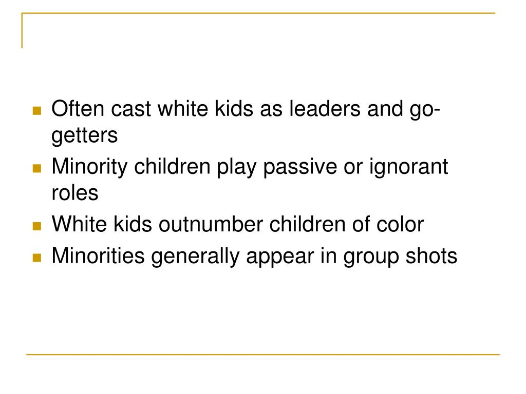 Often cast white kids as leaders and go-getters