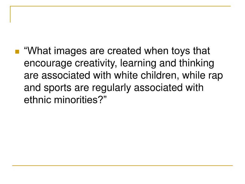 """What images are created when toys that encourage creativity, learning and thinking are associated with white children, while rap and sports are regularly associated with ethnic minorities?"""
