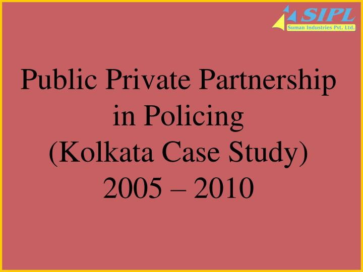 Public private partnership in policing kolkata case study 2005 2010 l.jpg