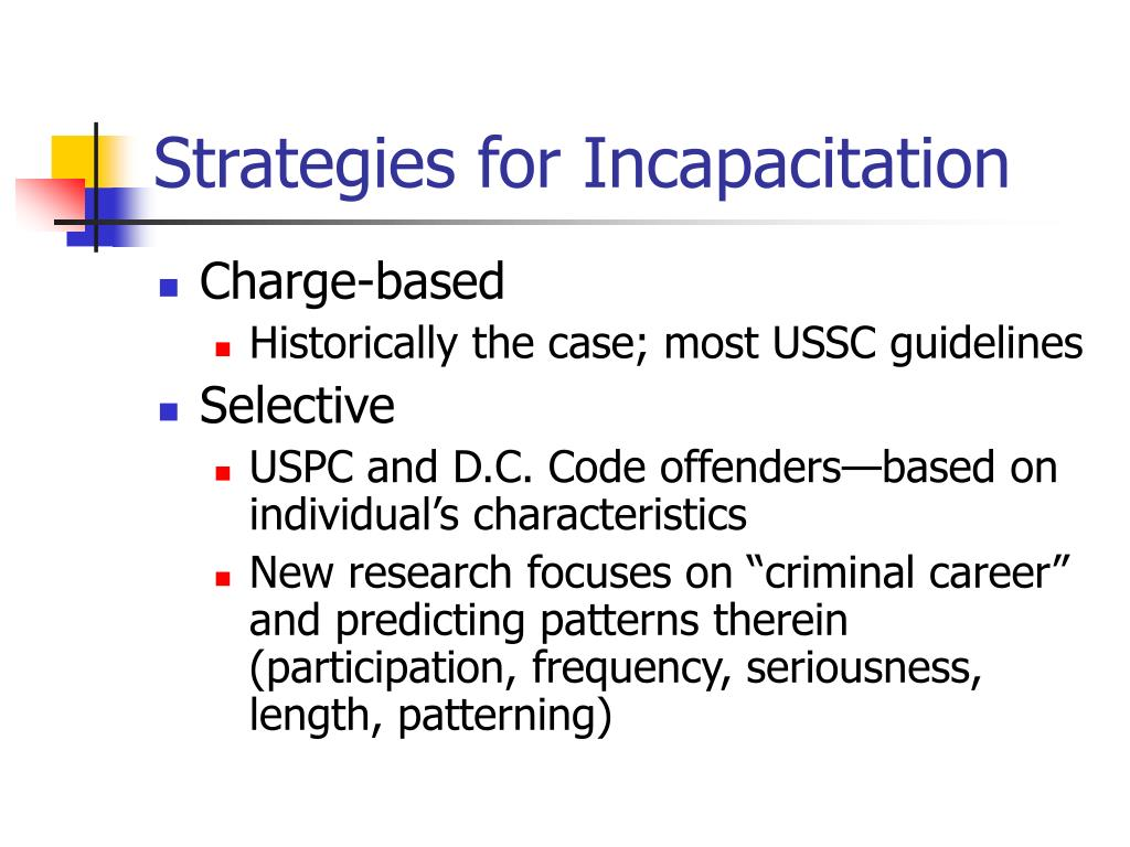 Strategies for Incapacitation