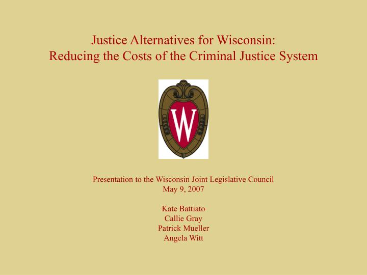 Justice alternatives for wisconsin reducing the costs of the criminal justice system